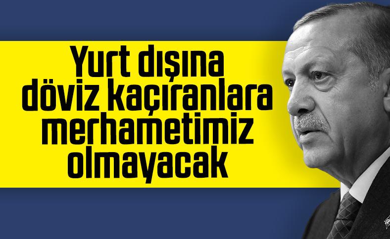 Erdoğan'dan yurt dışına döviz kaçıranlara uyarı