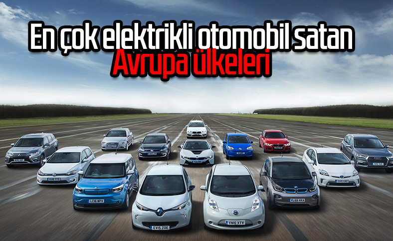 Avrupa'da en çok elektrikli araç satan ülkeler
