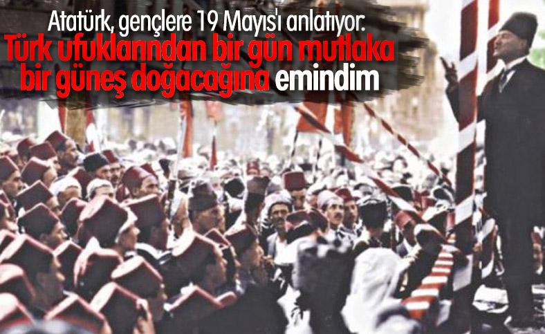 Atatürk'ün dilinden, 19 Mayıs'a dair anıları