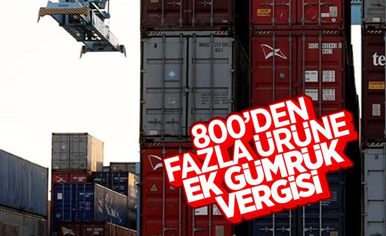 800'ün üzerinde ürüne ek gümrük vergisi