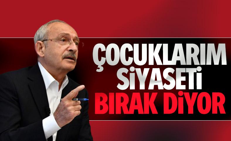 Kılıçdaroğlu: Çocuklar siyasete devam etmemi sevmiyor