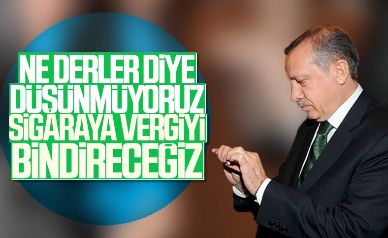 Erdoğan, sigaraya yeni vergilerin sinyalini verdi