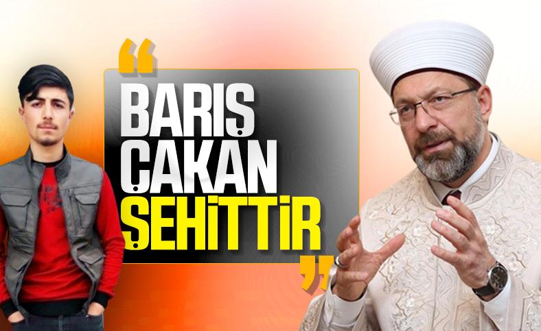 Ali Erbaş, Barış Çakan'ın şehit olduğunu söyledi