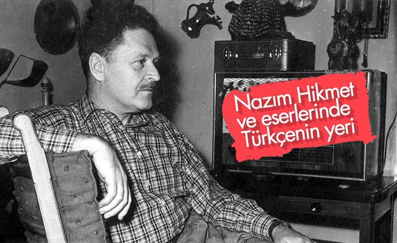 Nazım Hikmet ve eserlerinde Türkçenin yeri
