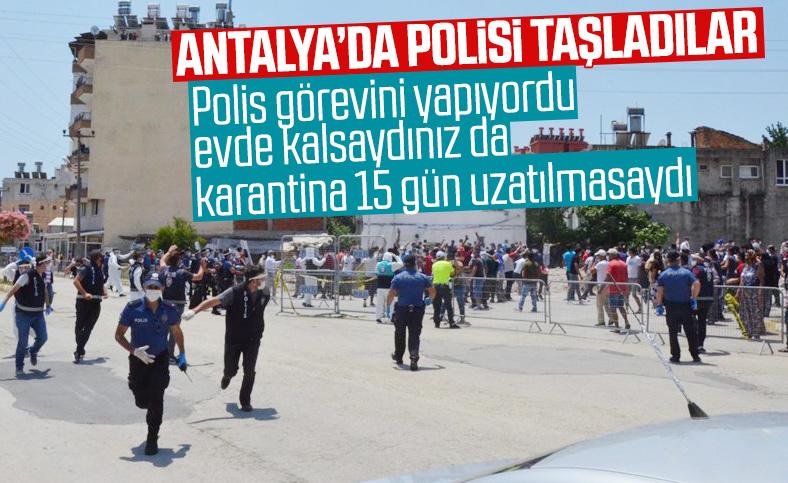 Antalya'da karantina uzatıldı, mahalleli polise taş attı