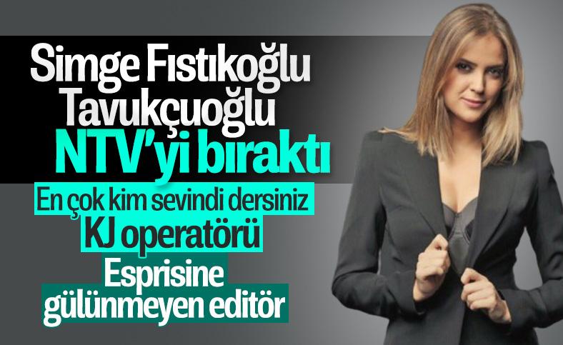 Simge Fıstıkoğlu Tavukçuoğlu, NTV ile yollarını ayırdı
