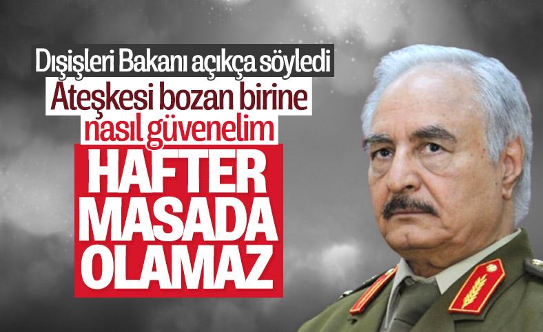 Çavuşoğlu: Hafter masada olma şansını kaybetti