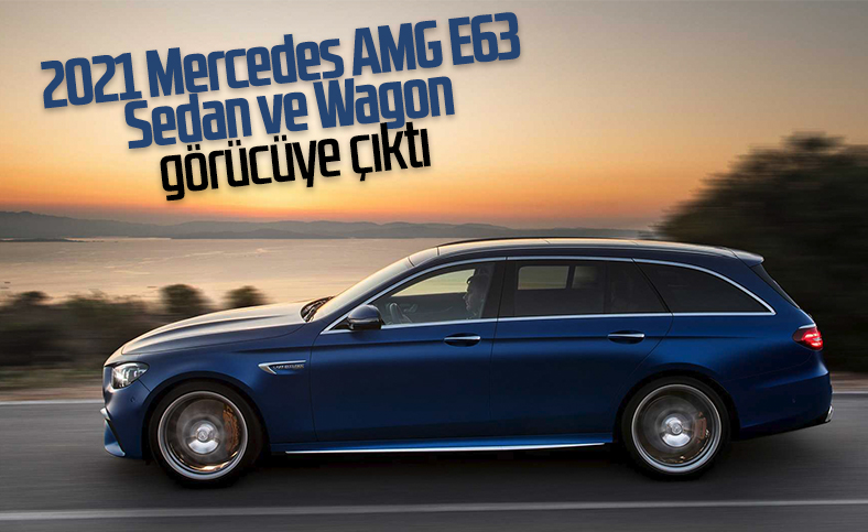 2021 Mercedes AMG E63 Sedan ve Wagon tanıtıldı