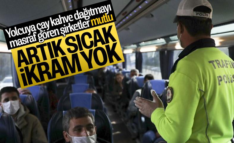 Otobüste yolculara sıcak ikram yapılmayacak