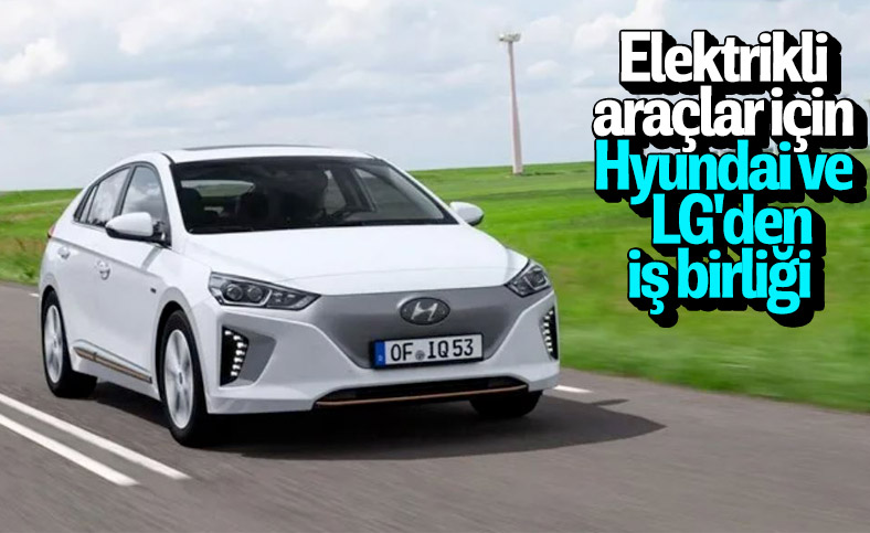 Hyundai ve LG elektrikli araçlar için batarya üretecek