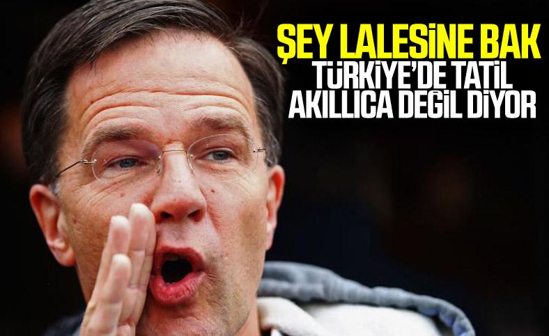 Hollanda Başbakanı: Türkiye'ye gitmek akıllıca değil