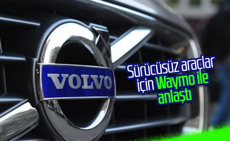 Volvo ve Waymo sürücüsüz araçlar için anlaştı
