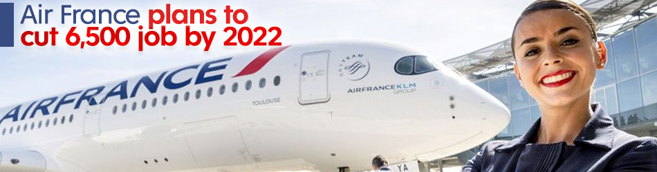 Air France plans to cut 6,500 job by 2022