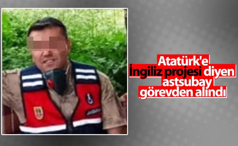 Atatürk'e 'İngiliz projesi' diyen başçavuş uzaklaştırıldı