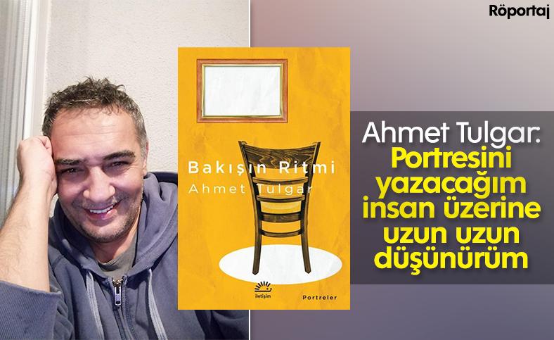 Ahmet Tulgar ile Bakışın Ritmi üzerine konuştuk