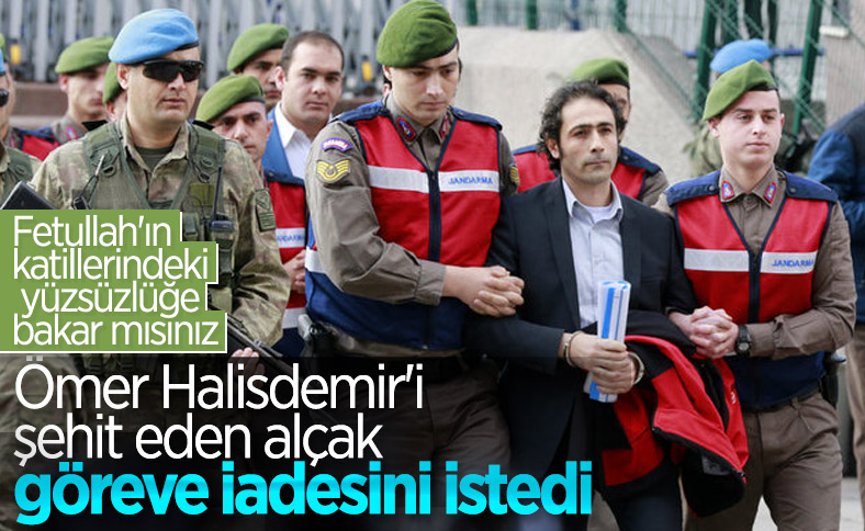 Şehit Ömer Halisdemir'in darbeci katili ret yedi