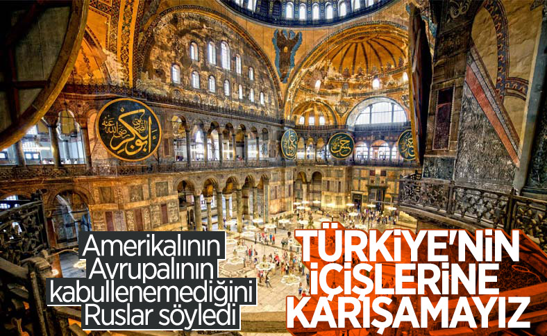 Rusya, 'Ayasofya Türkiye'nin iç meselesi' dedi