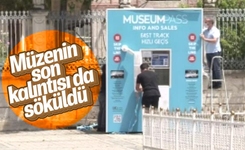 Ayasofya'daki bilet satış gişesi söküldü