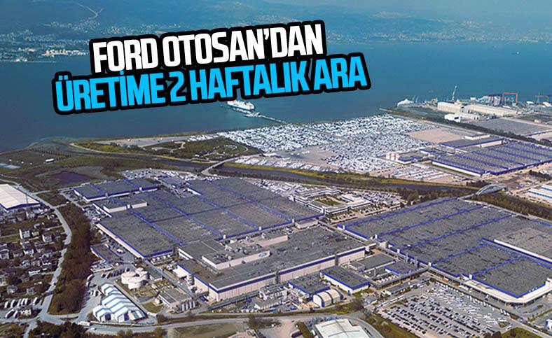 Ford Otosan üretime ara vereceğini duyurdu