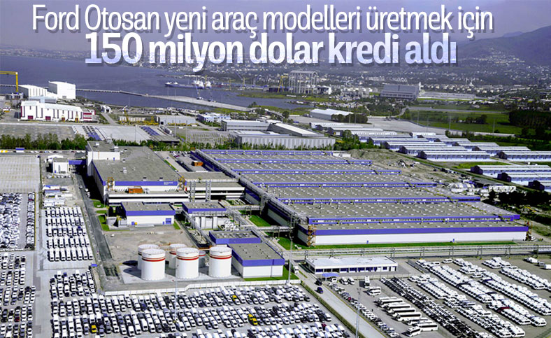 Ford Otosan, 150 milyon dolarlık kredi aldı