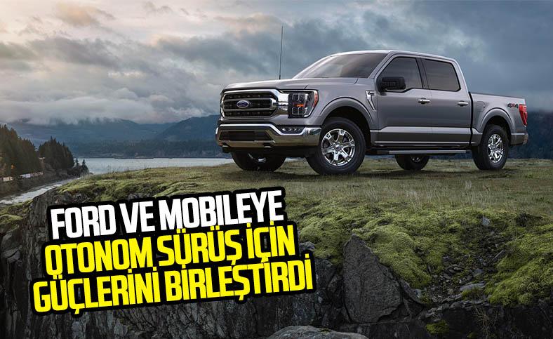 Ford ve Mobileye otonom sürüş için iş birliği yaptı