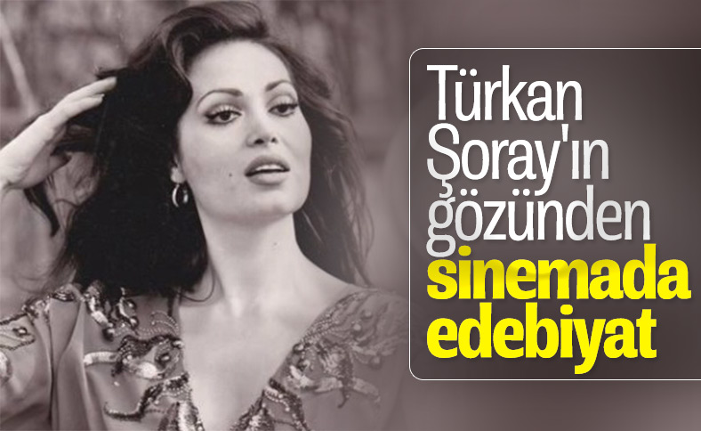 Türkan Şoray'ın gözünden sinemada edebiyat