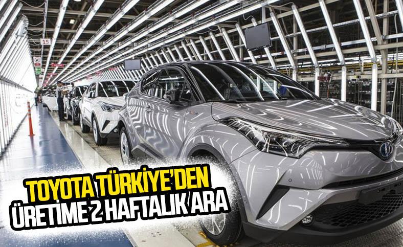 Toyota ülkemizdeki üretime 2 hafta ara verdi