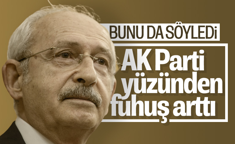 Kılıçdaroğlu, fuhuş üzerinden AK Parti'ye yüklendi