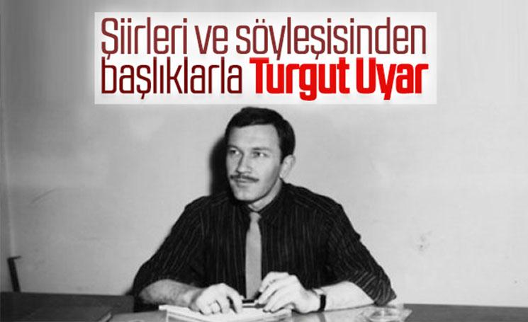 Şiirleri ve söyleşisinden başlıklarla Turgut Uyar