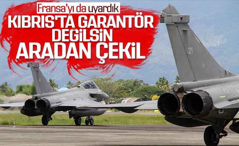 Türkiye'den Fransa'ya uyarı: Kıbrıs'ta konuşlandırdığınız uçaklar kanun dışı