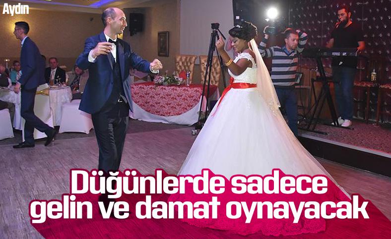 Aydın'da, düğünlerde yalnızca gelin ve damat oynayacak