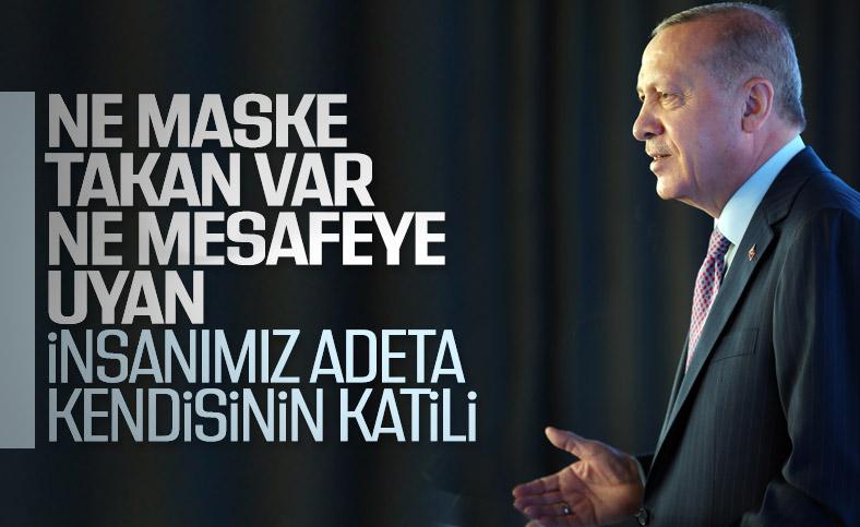 Cumhurbaşkanı Erdoğan: Türkiye'nin dört bir yanında tavsiyelere uyulmuyor