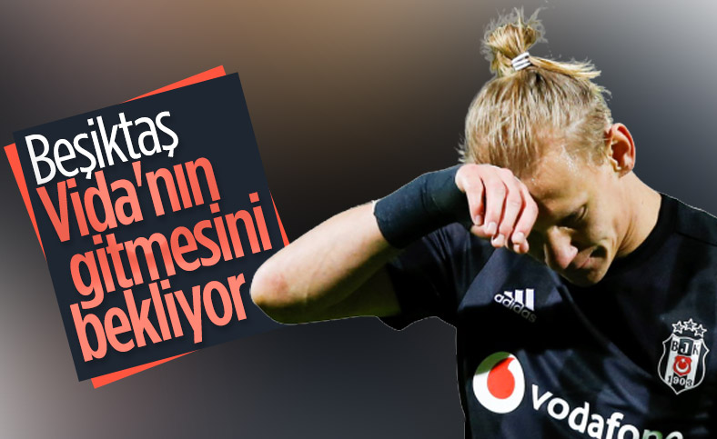 Beşiktaş, Vida'nın gitmesini bekliyor