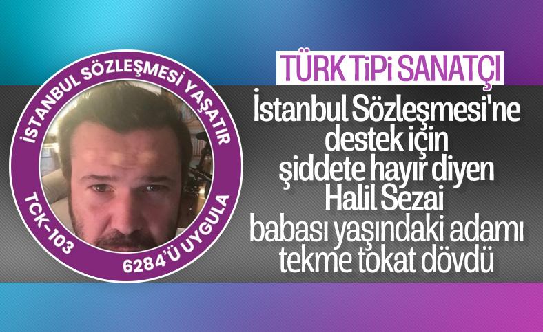 67 yaşındaki adamı darbeden Halil Sezai, İstanbul Sözleşmesi'ni savunuyor