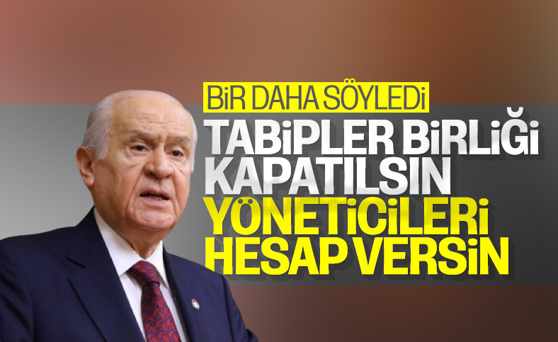 Devlet Bahçeli: Türk Tabipleri Birliği derhal kapatılmalı