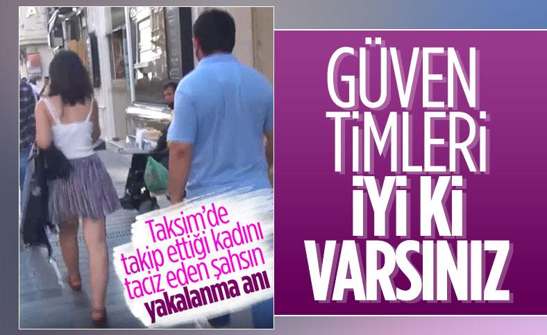 Taksim'de genç kadını takip ederek taciz eden kişi yakalandı