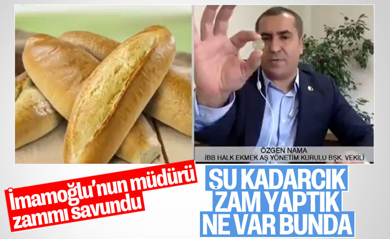 İBB Halk Ekmek Yönetim Kurulu Başkan Vekili, ekmek zammını böyle savundu