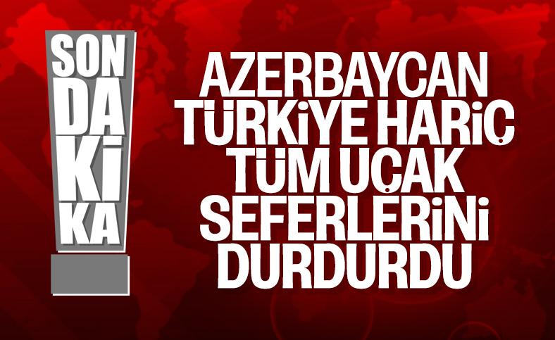Azerbaycan, Türkiye haricindeki ülkelere yapılan uçuşları durdurdu