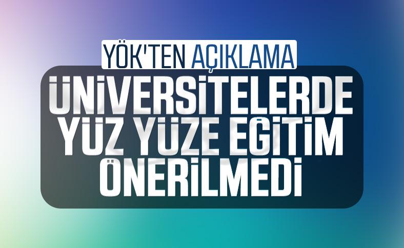 YÖK'ten 'üniversitelerde yüzyüze eğitim' iddialarına yanıt