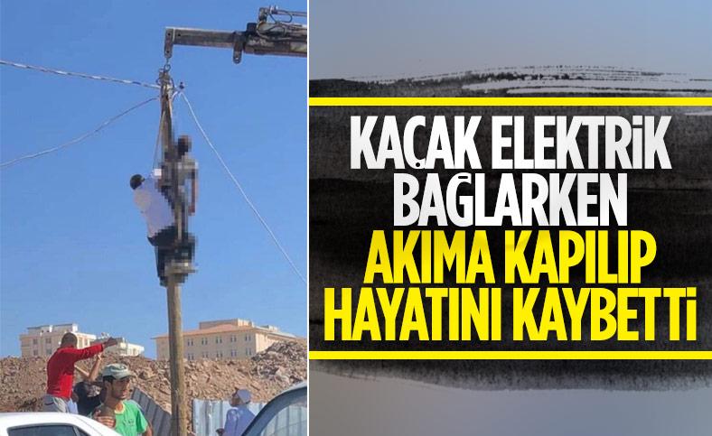 Şanlıurfa'da kaçak elektrik için direğe çıkan adam, akıma kapılarak öldü