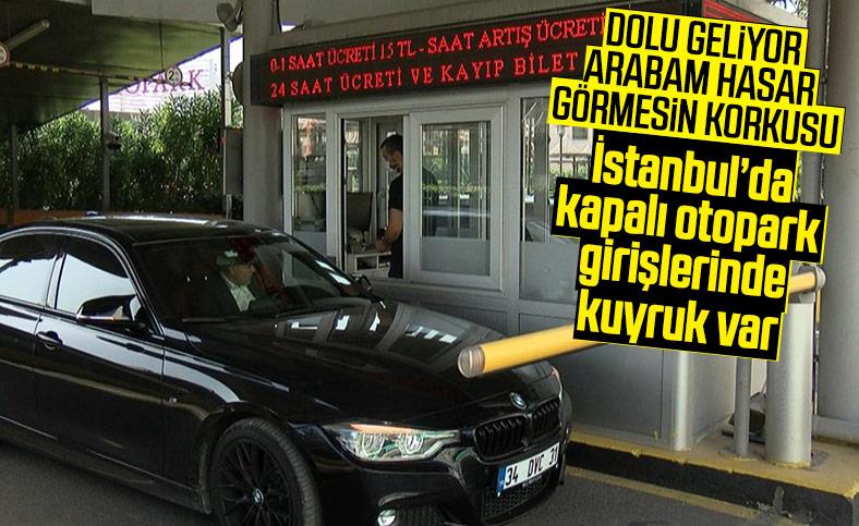 İstanbul'da dolu alarmı verildi, kapalı otoparkların doluluk oranı yüzde 80'e ulaştı
