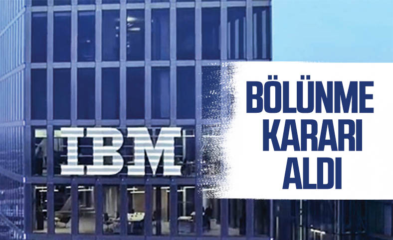 109 yıllık teknoloji şirketi IBM, bölünme kararı aldı