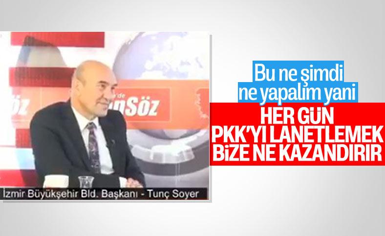 Tunç Soyer: PKK'yı kınasak ne olacak