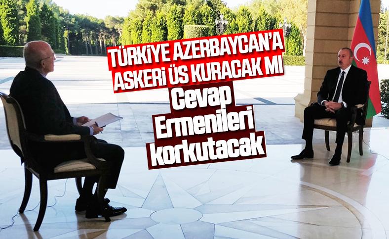 Aliyev'in Türkiye Azerbaycan'da üs kuracak mı sorusuna cevabı
