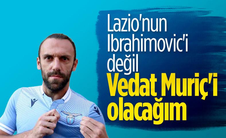 Vedat Muriç: Lazio kadar büyük olmak istiyorum