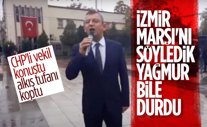 CHP'li Özgür Özel: İzmir Marşı okununca yağmur durdu