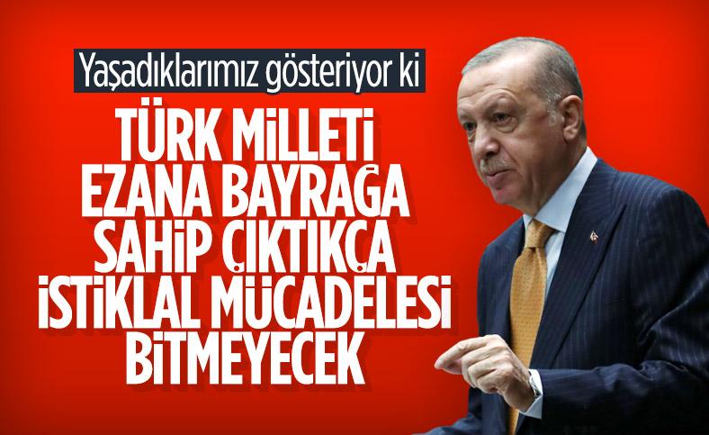 Cumhurbaşkanı Erdoğan: Türk milletinin istiklal mücadelesi bitmeyecek