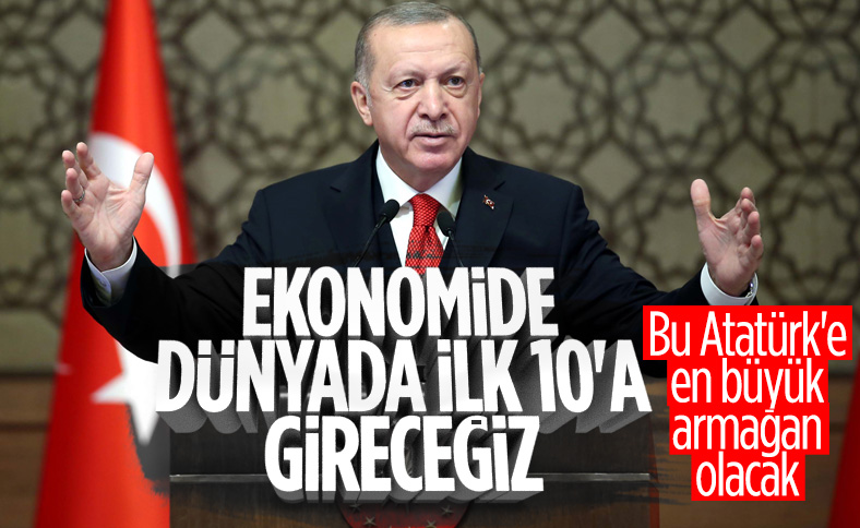 Cumhurbaşkanı Erdoğan: Ekonomide dünyanın ilk 10'una gireceğiz