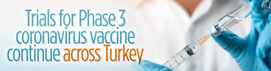 Trials for Phase 3 coronavirus vaccine continue across Turkey