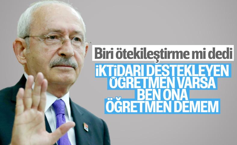 Kemal Kılıçdaroğlu'ndan öğretmenler için tepki toplayan ifadeler